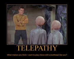 Telepathy --- What makes you think I want to play chess with a butthead like you?