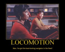 Locomotion --- Man, I've got the best-looking navigator in the fleet!