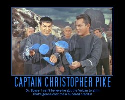 Captain Christopher Pike --- Dr. Boyce: I can't believe he got the Vulcan to grin! That's gonna cost me a hundred credits!