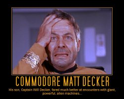 Commodore Matt Decker --- His son, Captain Will Decker, fared much better at encounters with giant, powerful, alien machines...