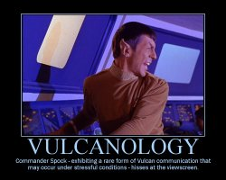 Vulcanology --- Commander Spock - exhibiting a rare form of Vulcan communication that may occur under stressful conditions - hisses at the viewscreen.