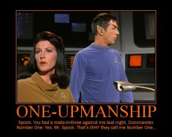 One-Upmanship --- Spock: You had a mate-in-three against me last night, Commander.  Number One: Yes, Mr. Spock. That's WHY they call me Number One...