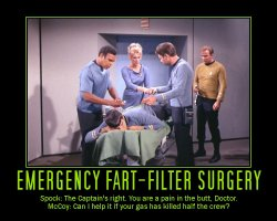 Emergency Fart-Filter Surgery --- Spock: The Captain's right. You are a pain in the butt, Doctor.  McCoy: Can I help it if your gas has killed half the crew?