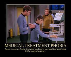 Medical Treatment Phobia --- Spock: I assume, Doctor, that what you have in your hand is a stud-finder, NOT a medical scanner...