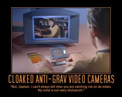 Cloaked Anti-Grav Video Cameras --- But, Captain, I can't alvays tell vhen you are vatching me on de wideo. My mind is not wery Wulcanish.