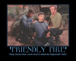 Friendly Fire --- Stop. Doctor! Now I know why it's called the 'Hippocratic' Oath.