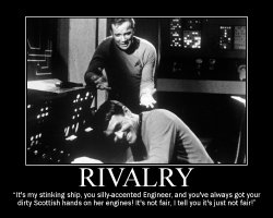 Rivalry --- It's my stinking ship, you silly-accented Engineer, and you've always got your dirty Scottish hands on her engines! It's not fair, I tell you it's just not fair!