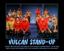 Vulcan Stand-Up --- Spock: My next joke will require more serious mathematics. I trust that each of you has brought his or her scientific calculator as instructed?