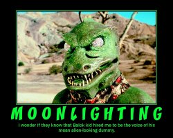 Moonlighting --- I wonder if they know that Balok kid hired me to be the voice of his mean, alien-looking dummy?