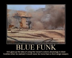 Blue Funk --- Kirk gave-up the idea of using the Vulcan's colonic physiology to blast hostiles when he realized it would never be more than a short-range weapon.
