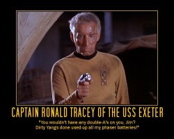 Captain Ronald Tracey of the USS Exeter --- You wouldn't have any double-A's on you Jim? Dirty Yangs done used-up all my phaser batteries!