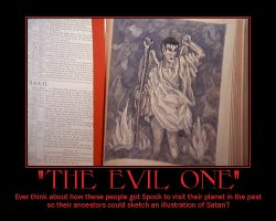 The Evil One --- Ever think about how these people got Spock to visit their planet in the past so their ancestors could sketch an illustration of Satan?