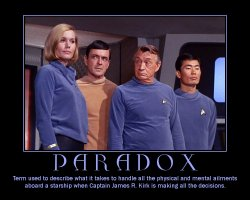 Paradox --- Term used to describe what it takes to handle all the physical and mental ailments aboard a starship when Captain James R. Kirk is making all the decisions.