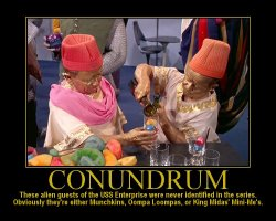 Conundrum --- These alien guests of the USS Enterprise were never identified in the series. Obviously they're either Munchkins, Oompa Loompas, or King Midas' Mini-Me's.