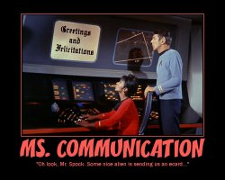 Ms. Communication --- Oh look, Mr. Spock. Some nice alien is sending us an ecard...