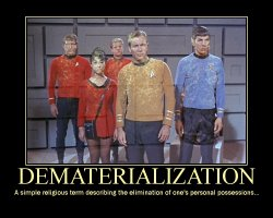 Dematerialization --- A simple religious term describing the elimination of one's personal possessions...