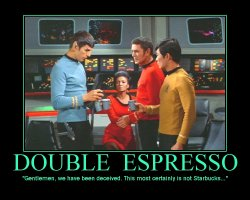 Double Espresso --- Gentlemen, we have been deceived. This most certainly is not Starbucks...