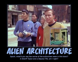 Alien Architecture --- Spock, what'd you say the name of the authorities were in this town? A Sheriff Taylor and a Deputy Fife, am I right?