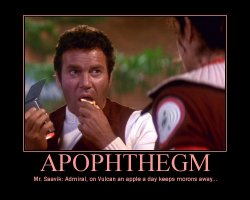 Apophthegm --- Mr. Saavik: Admiral, on Vulcan an apple a day keeps morons away...