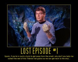 Lost Episode #1 --- Spock, if you're in such a hurry to get away from the smell, why don't you help me collect the rest of this Tiberian bat guano so we can get back to the ship...