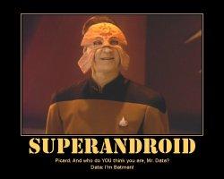 Superandroid --- Picard: And who do YOU think you are, Mr. Data?  Data: I'm Batman!
