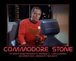 Commodore Stone --- I'm tired of being Portmaster for Starbase 11. I want a vacation. And what's more; I demand it! I demand it!