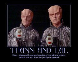 Thann and Lal --- Vians - advanced humanoid species of the Minara system. Motto: The end does too justify the means!