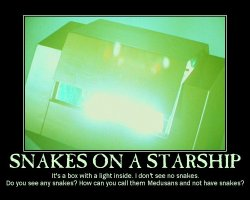 Snakes on a Starship --- It's a box with a light inside. I don't see no snakes. Do you see any snakes? How can you call them Medusans and not have snakes?