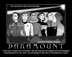 Paramount --- Lower your shields and surrender. We will add your biological and technological distinctiveness to our own. You will adapt to service us. Resistance is futile.