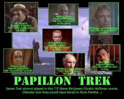 Papillon Trek --- Seven Trek alumni played in this 73' Steve McQueen/Dustin Hoffman movie. (Wonder how they would have faired in Rura Penthe...)