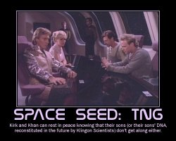Space Seed: TNG --- Kirk and Khan can rest in peace knowing that their sons (or their son's DNA, reconstituted in the future by Klingon Scientists) don't get along either.
