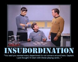 Insubordination --- 'You said you wanted every department to cut corners around here, Captain. I just thought I'd start with these playing cards...'