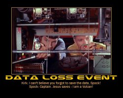 Data Loss Event --- Kirk: I can't believe you forgot to save the data, Spock!  Spock: Captain. Jesus saves - I am a Vulcan!
