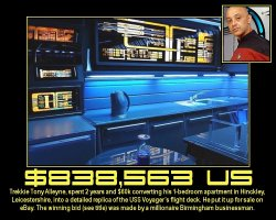 $838,563 US --- Trekkie Tony Alleyne, spent 2 years and $60,000 converting his 1-bedroom apartment in Hinckley, Leicestershire, into a detailed replica of the USS Voyager's flight deck. He put it up for sale on eBay. The winning bid (see title) was made by a millionaire Birmingham businessman.