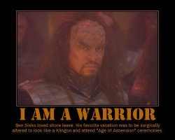 I Am a Warrior --- Ben Sisko loved shore leave. His favorite vacation was to be surgically altered to look like a Klingon and attend 'Age of Ascension' ceremonies.