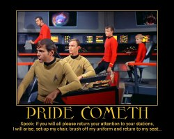 Pride Cometh --- Spock: If you will all please return your attention to your stations, I will arise, set-up my chair, brush off my uniform and return to my seat...