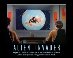 Alien Invader --- Keptain! I know dis man! He is national hero of Russia. Did VE ewer pick de vrong dimension to wisit...