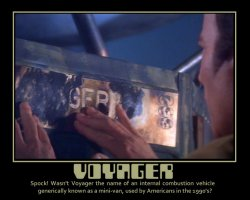 Voyager --- Spock! Wasn't Voyager the name of an internal combustion vehicle generically known as a mini-van, used by Americans in the 1990's?