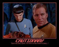 Cautionary --- 'Don't eat that, Spock. You have no idea where it's been...'