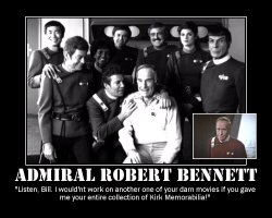 Admiral Robert Bennett --- 'Listen, Bill. I wouldn't work on another one of your darn movies if you gave me your entire collection of Kirk Memorabilia!'