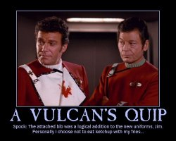 A Vulcan's Quip --- Spock: The attached bib was a logical addition to the new uniforms, Jim. Personally I choose not to eat ketchup with my fries...