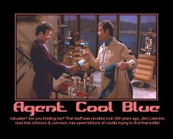 Agent Cool Blue --- Valuable? Are you kidding me? That stuff was recalled over 200 years ago, Jim! Listerine, read that Johnson & Johnson, has spent billions of credits trying to find that bottle!