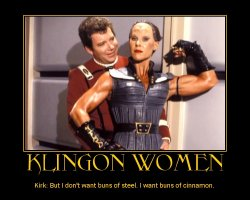 Klingon Women --- Kirk: But I don't want buns of steel. I want buns of cinnamon.