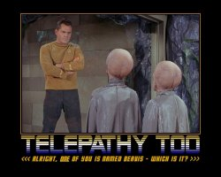 Telepathy Too --- <<<Alright, one of you is named Beavis - which is it? >>>