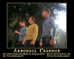 Arboreal Crewman --- Jim: That's ensign Jinn! What's he doing up there?  McCoy: He's from Soror, Jim...  Jim: The monkey planet?  McCoy: The monkey planet.