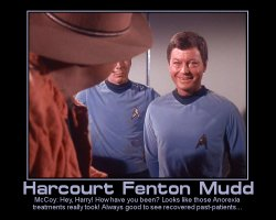 Harcourt Fenton Mudd --- McCoy: Hey, Harry! How have you been? Looks like those Anorexia treatments really took! Always good to see recovered past-patients...