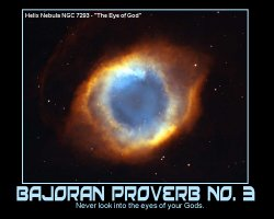 Bajoran Proverb No. 3 --- Never look into the eyes of your Gods.