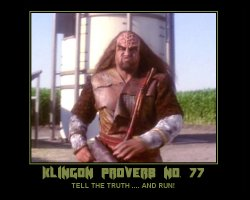 Klingon Proverb No. 77 --- TELL THE TRUTH .... AND RUN!