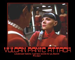Vulcan Panic Attack --- Lieutenant Valeris: I got two words for ya, Butch! Pro-Zac!