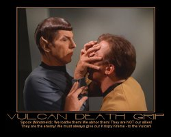 Vulcan Death Grip --- Spock (Mindmeld): We loathe them! We abhor them! They are NOT our allies! They are the enemy! We must always give our Krispy Kreme - to the Vulcan!